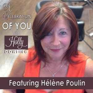 Hélène Poulin on Celebrate You with Holly Dowling