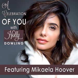 Mikaela Hoover on A Celebration of You with Holly Dowling
