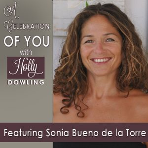 "Sonia Bueno de la Torre on ""A Celebration of You"" with Holly Dowling"