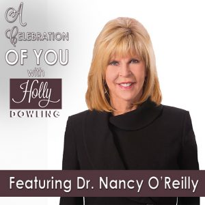"Dr. Nancy O'Reilly on ""A Celebration of You"" with Holly Dowling"