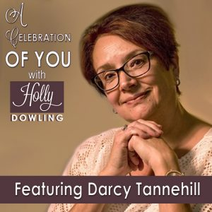 Darcy Tannehill on A Celebration of You with Holly Dowling