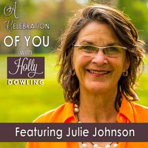 Julie Johnson on A Celebration of You with Holly Dowling