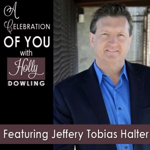 Jeffery Tobias Halter on A Celebration of You with Holly Dowling