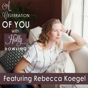 Rebecca Koegel on A Celebration of You with Holly Dowling