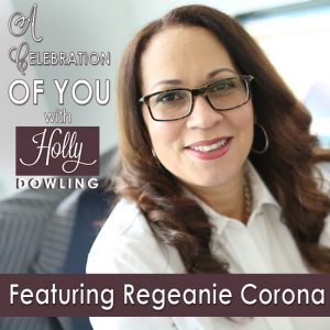 Regeanie Corona on A Celebration of You with Holly Dowling