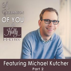 Michael Kutcher part 2 on A Celebration of You with Holly Dowling