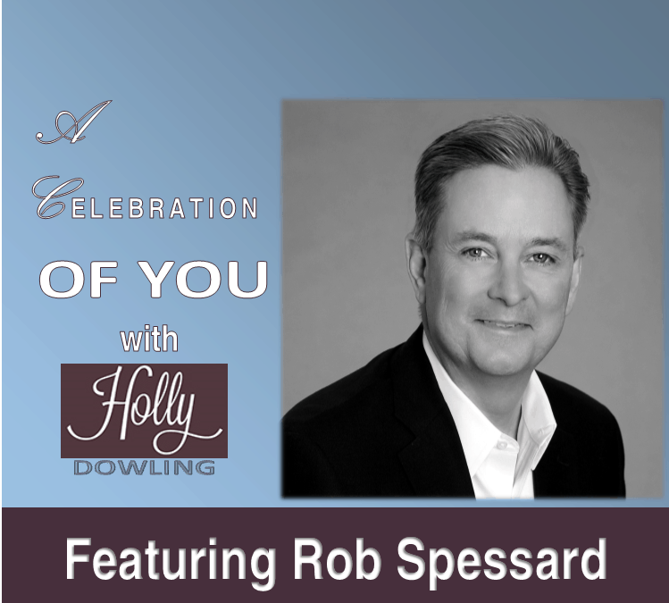 """117 Rob Spessard ~ """"Look at every challenge as a gift and an opportunity."""""""